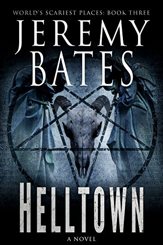 Helltown (World's Scariest Places Book 3) by Jeremy Bates