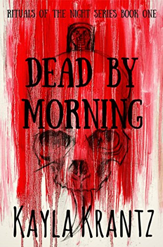 Dead by Morning (Rituals of the Night Series Book 1) by Kayla Krantz