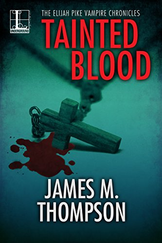 Tainted Blood (Elijah Pike Vampire Chronicles) by James M. Thompson