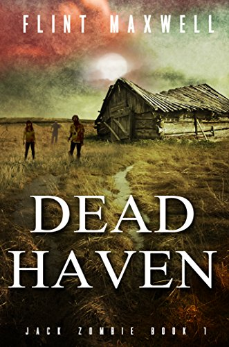 Dead Haven: A Zombie Novel (Jack Zombie Book 1) by Flint Maxwell