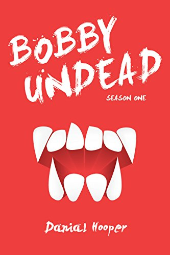 Bobby Undead: Season One by Danial Hooper