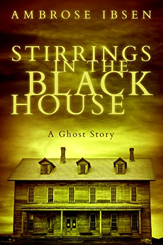 Stirrings in the Black House by Ambrose Ibsen