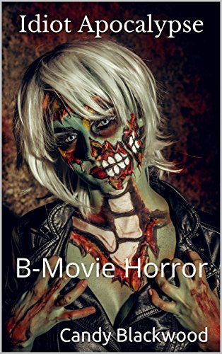 Idiot Apocalypse: B-Movie Horror by Candy Blackwood