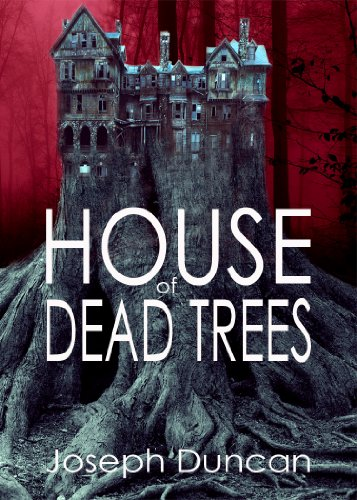House of Dead Trees by Joseph Duncan