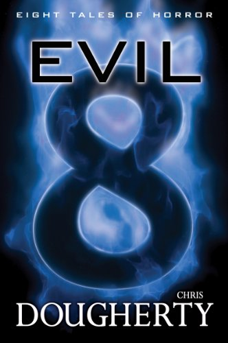 Evil Eight, Eight Tales of Horror by Chris Dougherty