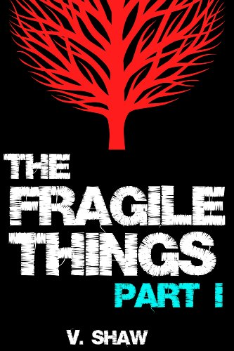 The Fragile Things (Part I) by V. Shaw
