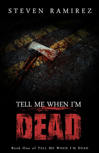 Tell Me When I'm Dead: Book One of TELL ME WHEN I'M DEAD by Steven Ramirez