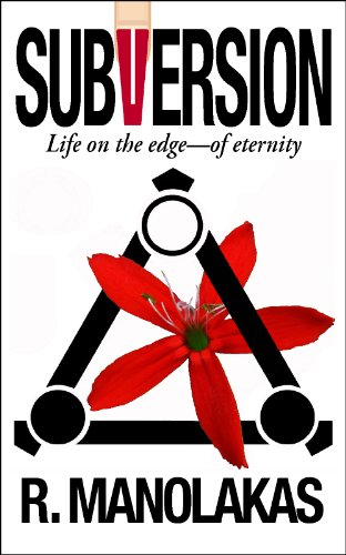 Subversion; Life on the Edge--of Eternity by R. Manolakas