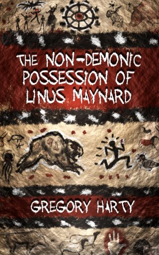 The Non-Demonic Possession of Linus Maynard by Gregory Harty