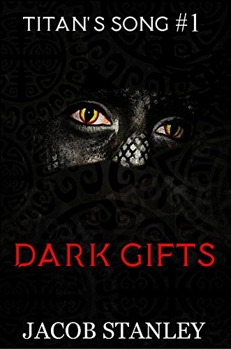 Dark Gifts (Titan's Song Series Book 1) by Jacob Stanley
