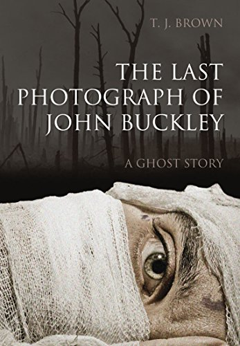 The Last Photograph of John Buckley: A Ghost Story by T. J. Brown