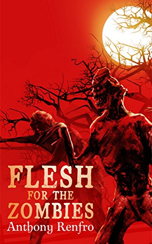 Flesh for the Zombies: The Mike Beem Chronicles by Anthony Renfro