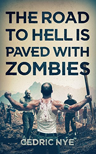 The Road To Hell Is Paved With Zombies (Zombie Fighter Jango Book 1) by Cedric Nye