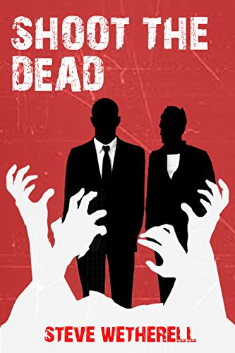 Shoot the Dead by Steve Wetherell