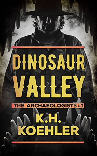 Dinosaur Valley (The Archaeologists Book 1) by K.H. Koehler