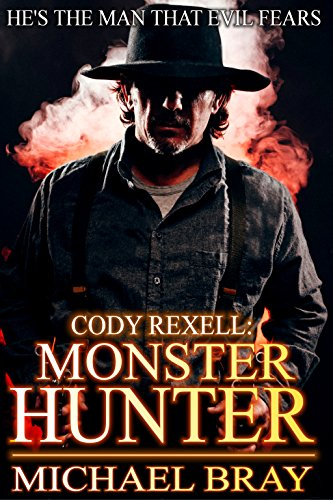 Cody Rexell: Monster Hunter: Book One In The Monster Hunter Series by Michael Bray