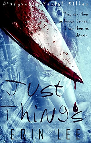 Just Things (Diary of a Serial Killer Book 1) by Erin Lee