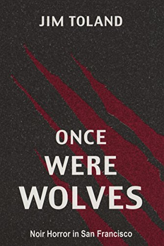 Once Were Wolves: Noir Horror in San Francisco by Jim Toland