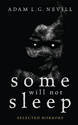 Some Will Not Sleep: Selected Horrors by Adam Nevill