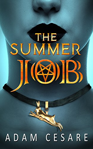 The Summer Job: A Satanic Thriller by Adam Cesare