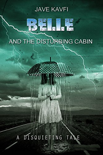 Belle and the disturbing cabin: A disquieting tale by Jave Kavfi
