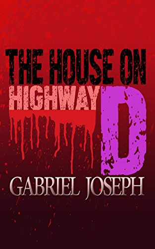 The House on Highway D: The Highway D Series book 1 by Gabriel Joseph
