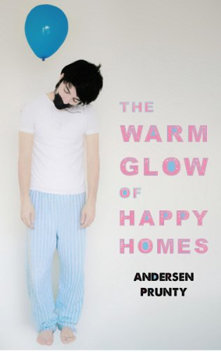 The Warm Glow of Happy Homes by Andersen Prunty