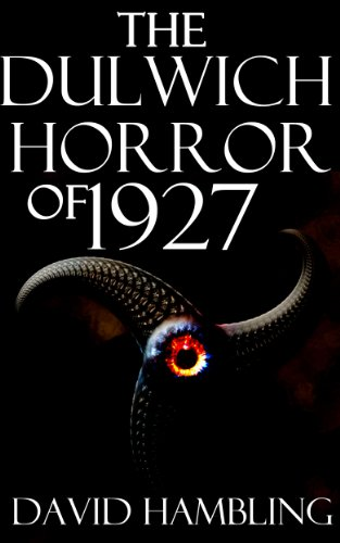 The Dulwich Horror of 1927: A Tale of the Cthulhu Mythos by David Hambling