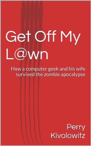 Get Off My L@wn - A Zombie Novel by Perry Kivolowitz