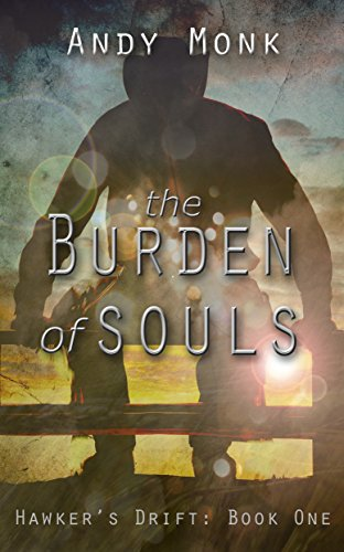 The Burden of Souls (Hawker's Drift Book 1) by Andy Monk