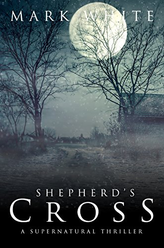 Shepherd's Cross: A supernatural thriller by Mark White