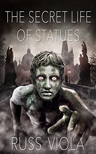 The Secret Life of Statues (The Tools of Creation Saga Book 1) by Russ Viola