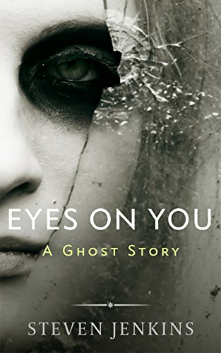 Eyes On You: A Ghost Story by Steven Jenkins