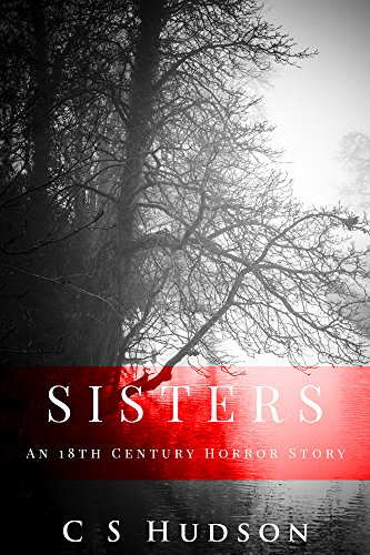 Sisters: An 18th Century Horror Story by C S Hudson