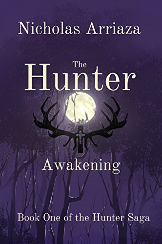 The Hunter: Awakening (The Hunter Saga Book 1) by Nicholas Arriaza