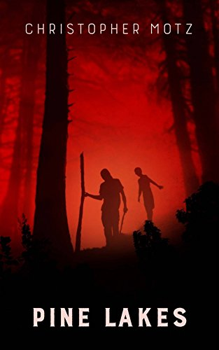 Pine Lakes (A Suspenseful Horror Thriller) by Christopher Motz