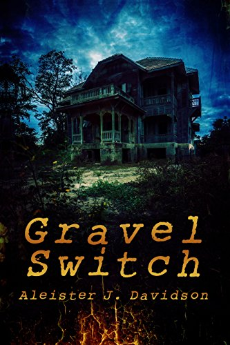 Gravel Switch: a Weird Tale of Extreme Horror by Aleister Davidson