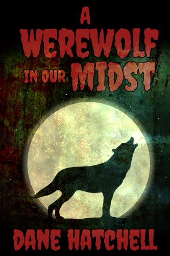 A Werewolf in our Midst by Dane Hatchell