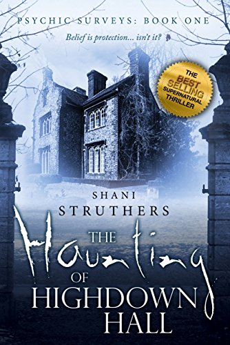 Psychic Surveys Book One: The Haunting of Highdown Hall by Shani Struthers