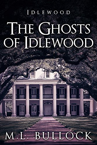 The Ghosts of Idlewood by M.L. Bullock