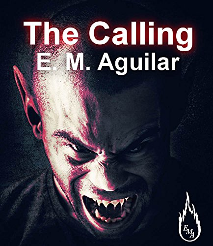 The Calling (The Calling Chronicles Book 1) by E. M. Aguilar