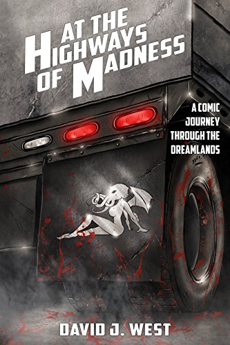 At the Highways of Madness: A Comic Journey Through the Dreamlands by David J. West