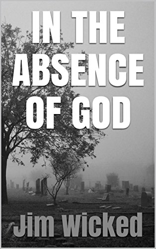 In the Absence of God by Jim Wicked