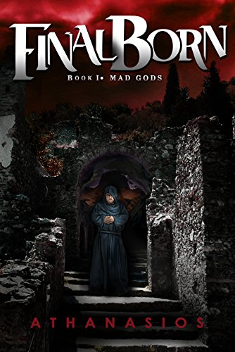 Final Born - Book I: Mad Gods: Final Born - Book I by Athanasios