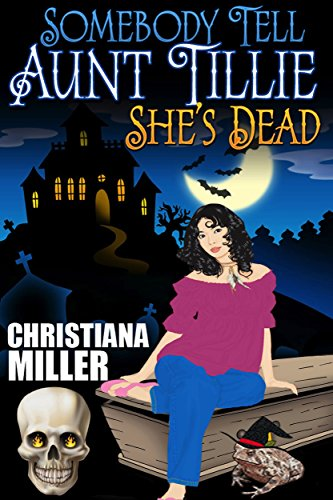 Somebody Tell Aunt Tillie She's Dead by Christiana Miller