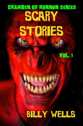 Scary Stories: A Collection of Horror - Volume 1 (Chamber of Horror Series) by Billy Wells