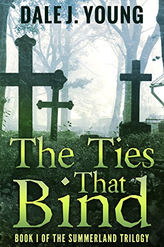 The Ties That Bind (The Summerland Trilogy Book 1) by Dale Young