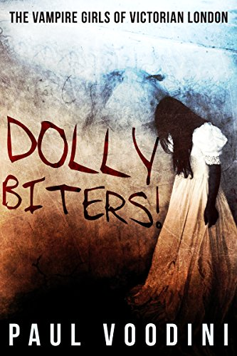 Dolly Biters!: The Vampire Girls of Victorian London by Paul Voodini