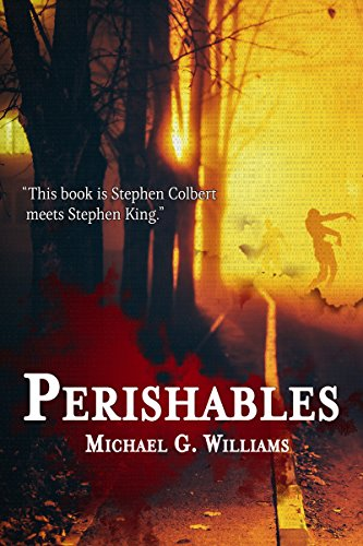 Perishables (The Withrow Chronicles Book 1) by Michael G. Williams