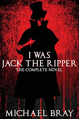 I Was Jack The Ripper by Michael Bray